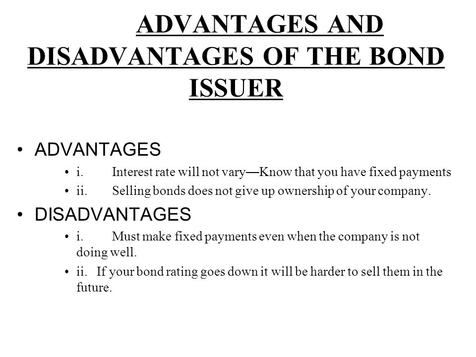 ADVANTAGES AND DISADVANTAGES OF THE BOND ISSUER