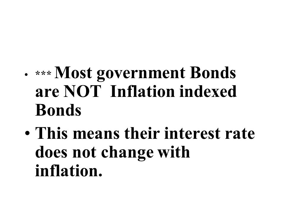 This means their interest rate does not change with inflation.