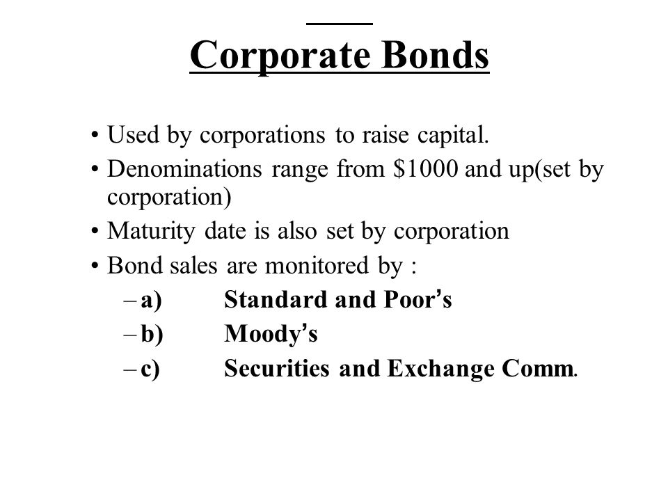 Corporate Bonds Used by corporations to raise capital.