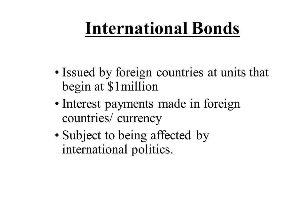 International Bonds Issued by foreign countries at units that begin at $1million. Interest payments made in foreign countries/ currency.