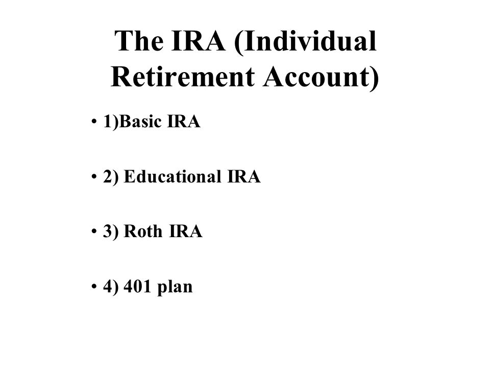 The IRA (Individual Retirement Account)