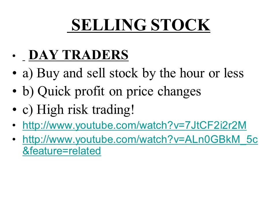 SELLING STOCK a) Buy and sell stock by the hour or less