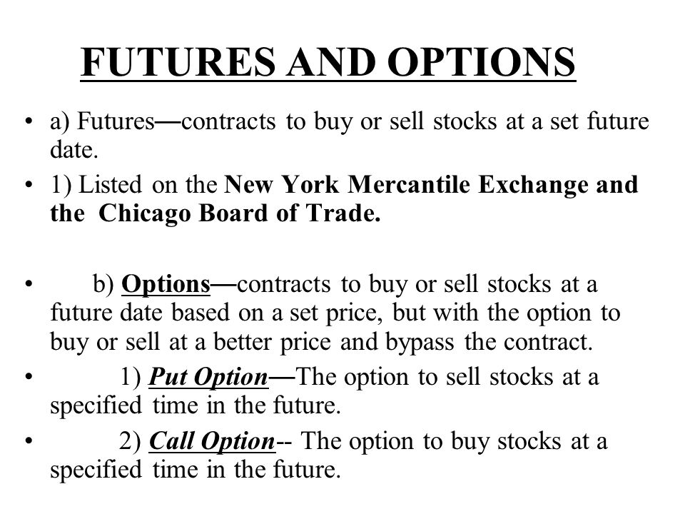 FUTURES AND OPTIONS a) Futures—contracts to buy or sell stocks at a set future date.