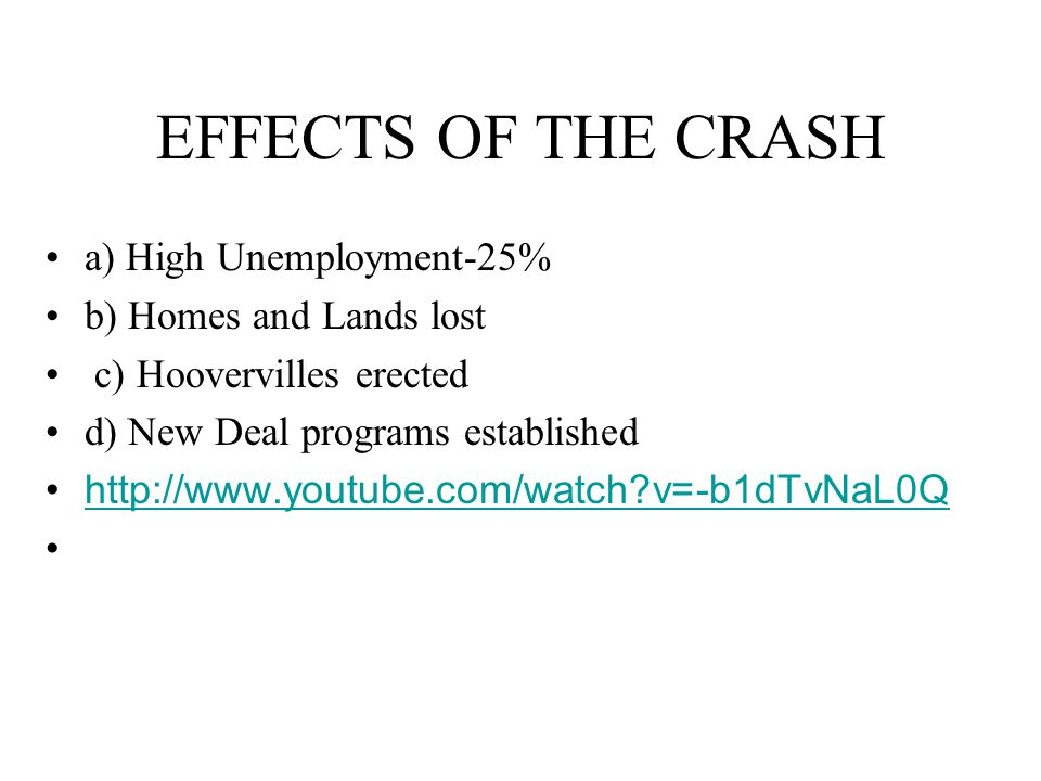 EFFECTS OF THE CRASH a) High Unemployment-25% b) Homes and Lands lost