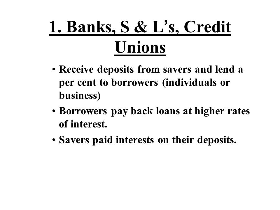 1. Banks, S & L's, Credit Unions