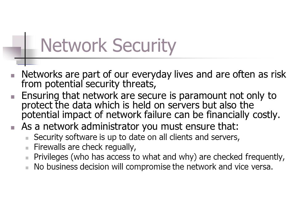 Network Security Networks are part of our everyday lives and are often as risk from potential security threats,