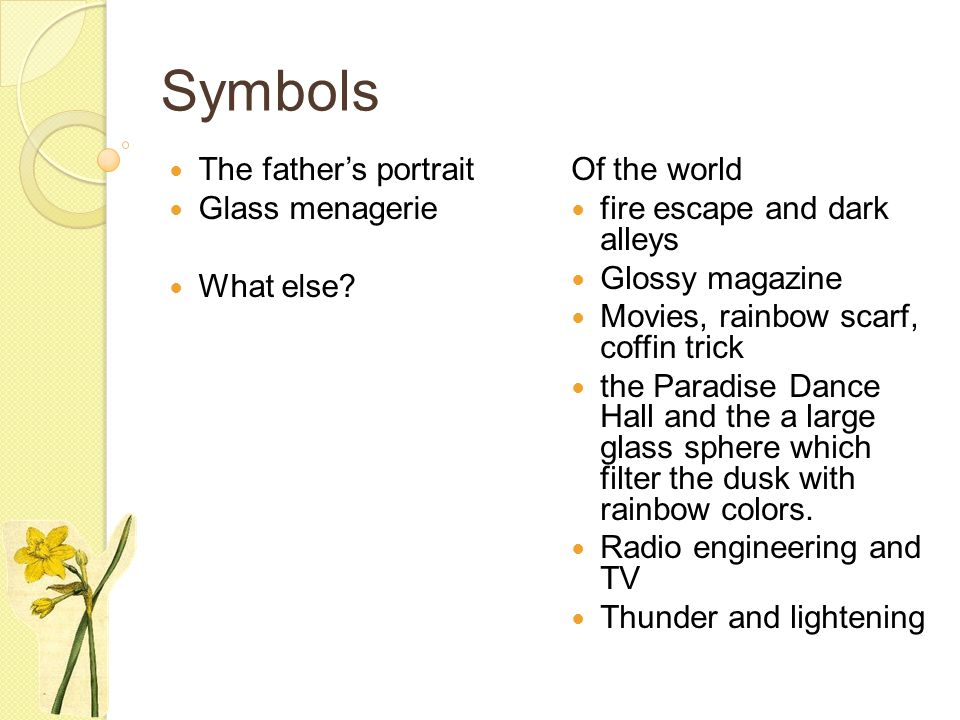 Symbols The father's portrait Glass menagerie What else Of the world