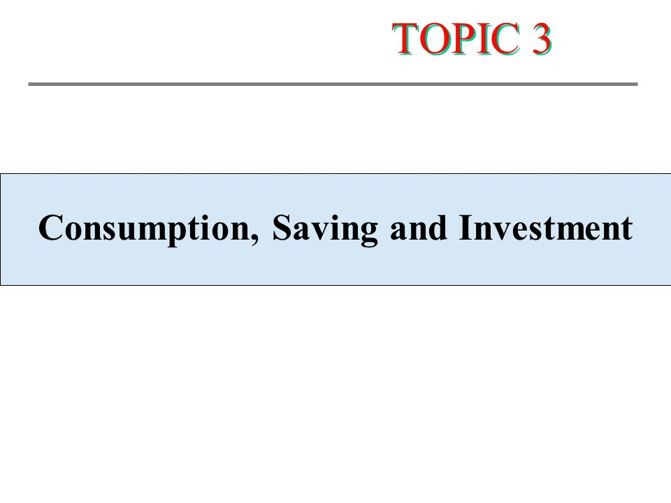 Consumption, Saving and Investment