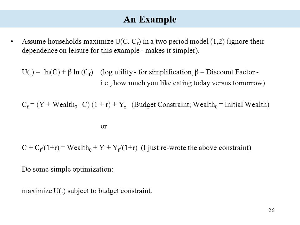 An Example Assume households maximize U(C, Cf) in a two period model (1,2) (ignore their dependence on leisure for this example - makes it simpler).