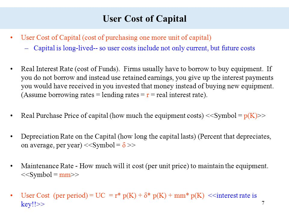 User Cost of Capital User Cost of Capital (cost of purchasing one more unit of capital)