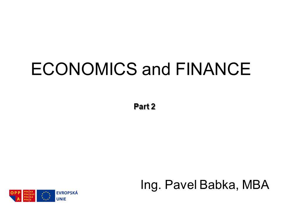 ECONOMICS and FINANCE Part 2 Ing. Pavel Babka, MBA