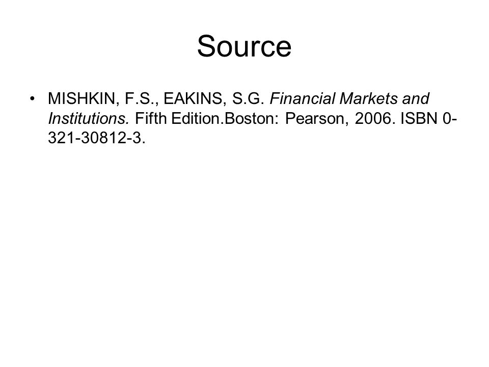Source MISHKIN, F.S., EAKINS, S.G. Financial Markets and Institutions.