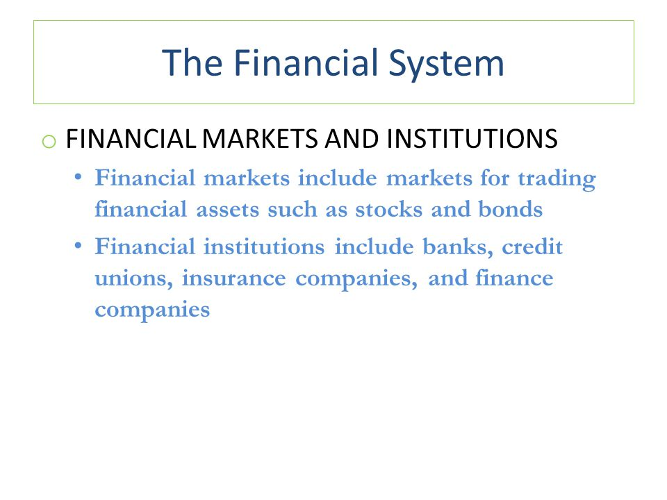 The Financial System financial markets and institutions