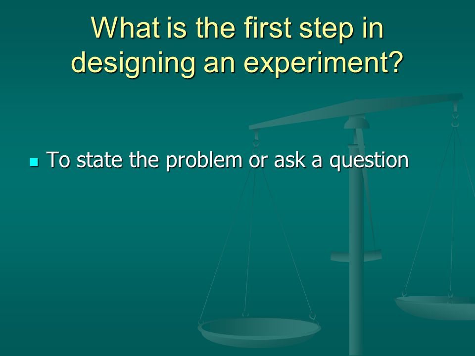 What is the first step in designing an experiment