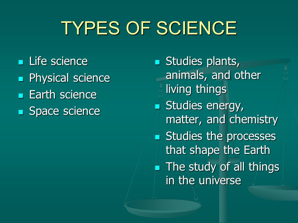 TYPES OF SCIENCE Life science Physical science Earth science