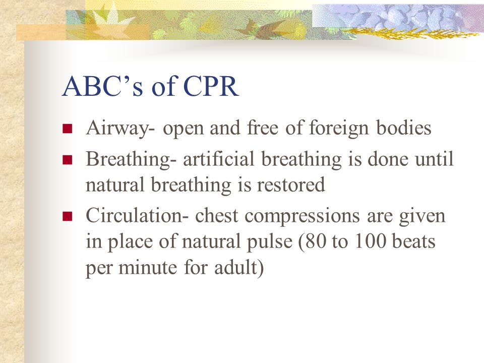 ABC's of CPR Airway- open and free of foreign bodies
