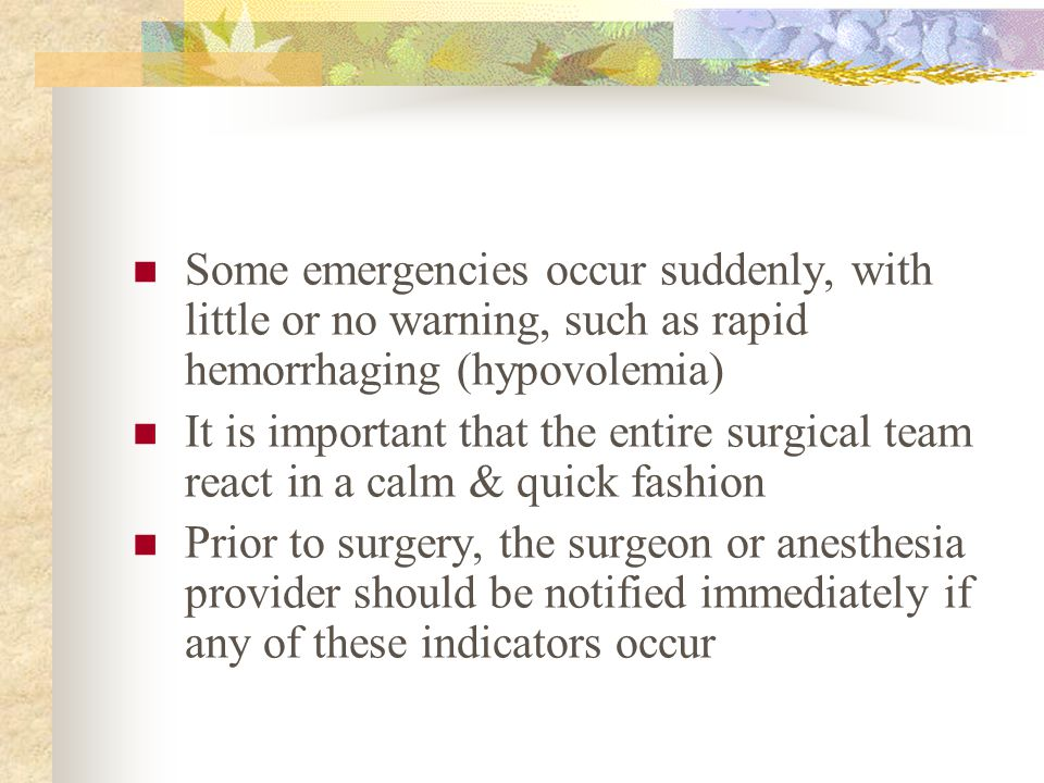 Some emergencies occur suddenly, with little or no warning, such as rapid hemorrhaging (hypovolemia)