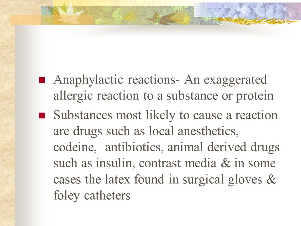 Anaphylactic reactions- An exaggerated allergic reaction to a substance or protein