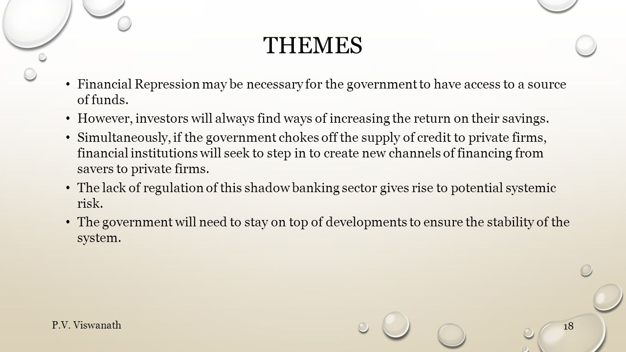 Themes Financial Repression may be necessary for the government to have access to a source of funds.