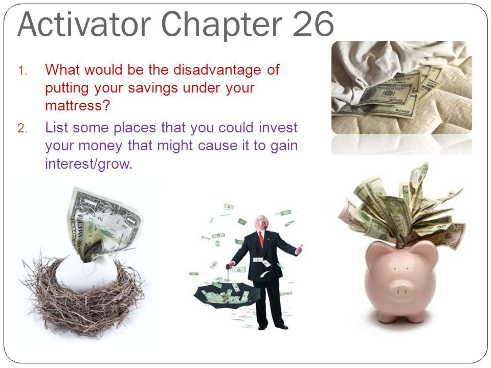 Activator Chapter 26 What would be the disadvantage of putting your savings under your mattress