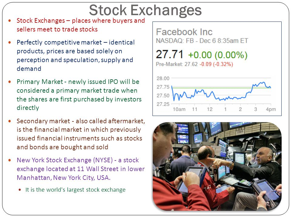 Stock Exchanges Stock Exchanges – places where buyers and sellers meet to trade stocks.