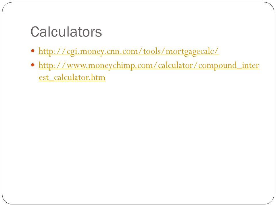 Calculators http://cgi.money.cnn.com/tools/mortgagecalc/