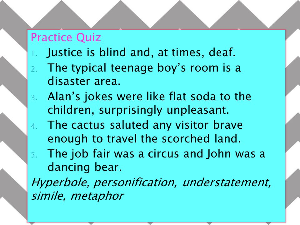 Practice Quiz Justice is blind and, at times, deaf. The typical teenage boy's room is a disaster area.