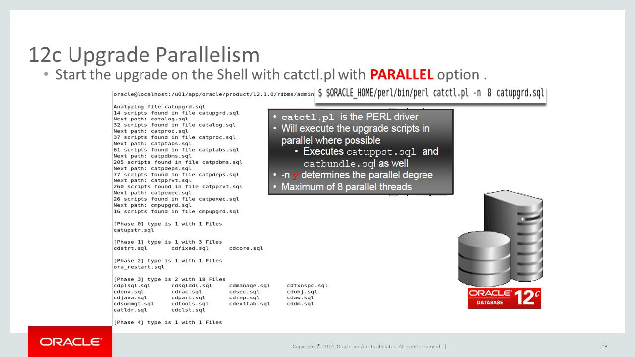 12c Upgrade Parallelism Start the upgrade on the Shell with catctl.pl with PARALLEL option .