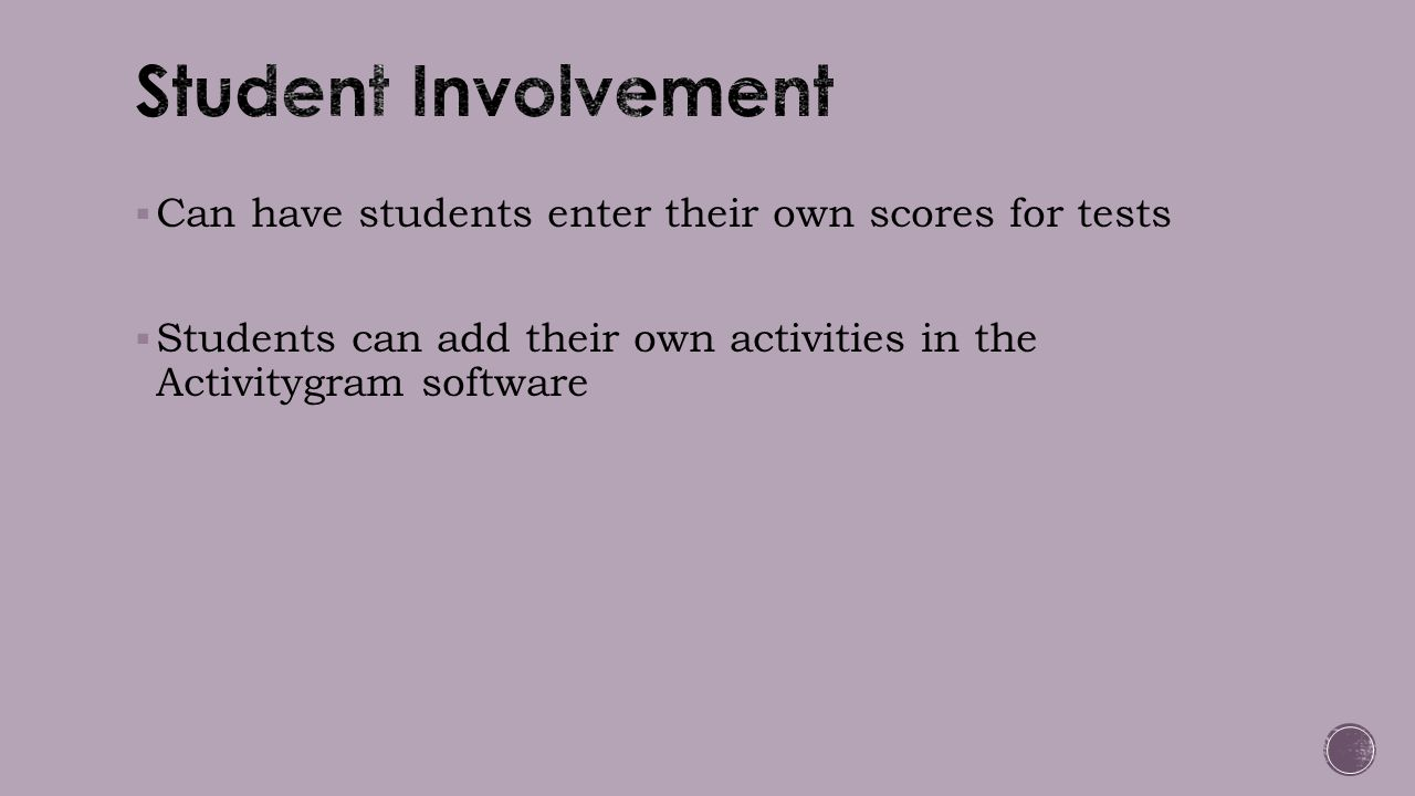 Student Involvement Can have students enter their own scores for tests