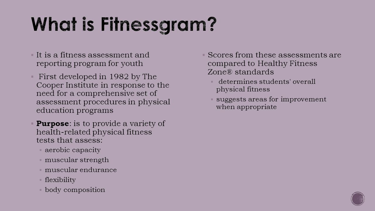 What is Fitnessgram It is a fitness assessment and reporting program for youth.