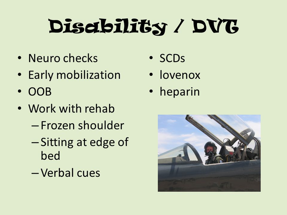 Disability / DVT Neuro checks Early mobilization OOB Work with rehab
