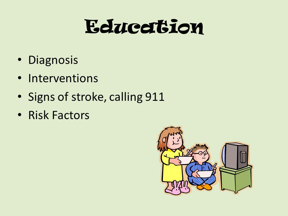 Education Diagnosis Interventions Signs of stroke, calling 911