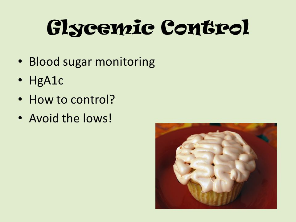 Glycemic Control Blood sugar monitoring HgA1c How to control