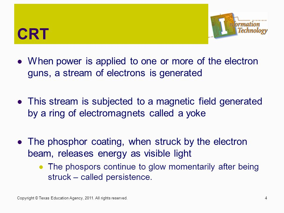 CRT When power is applied to one or more of the electron guns, a stream of electrons is generated.