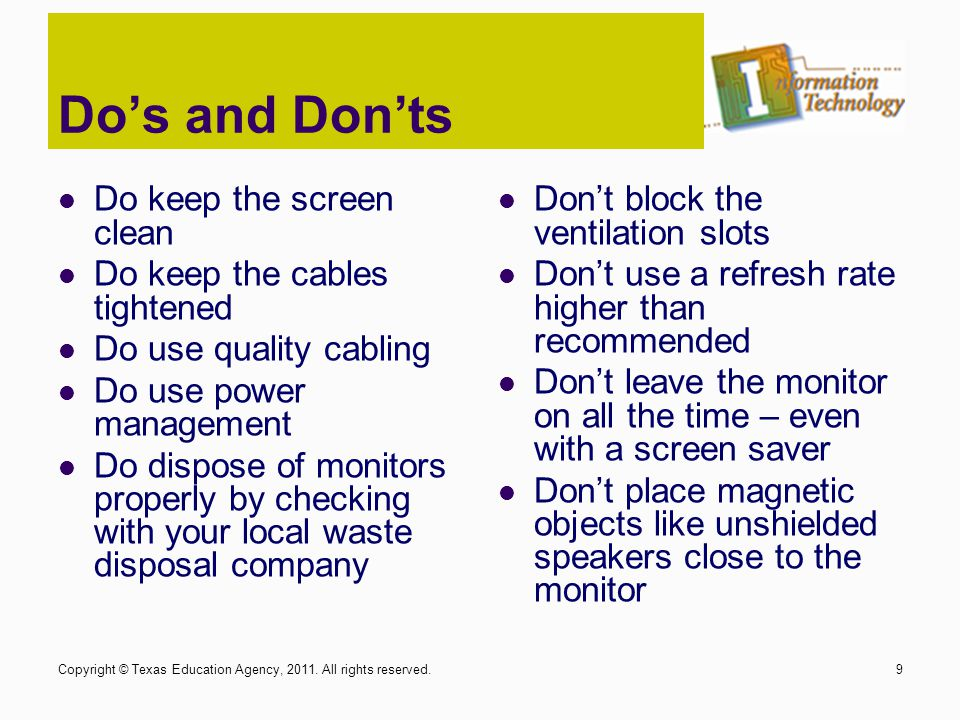 Do's and Don'ts Do keep the screen clean Do keep the cables tightened