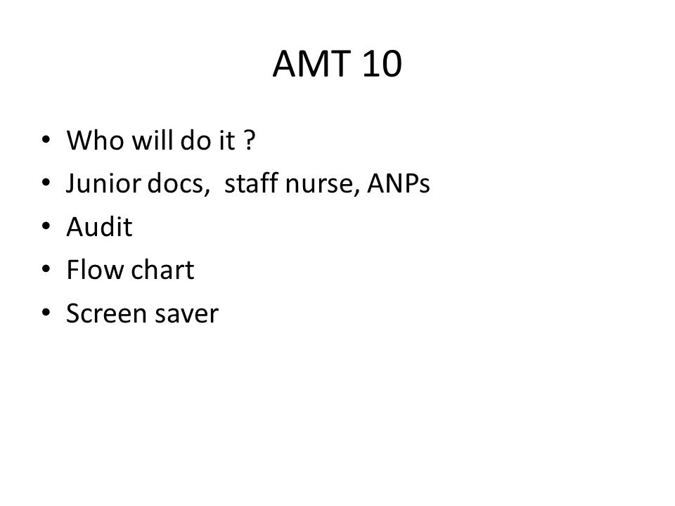 AMT 10 Who will do it Junior docs, staff nurse, ANPs Audit