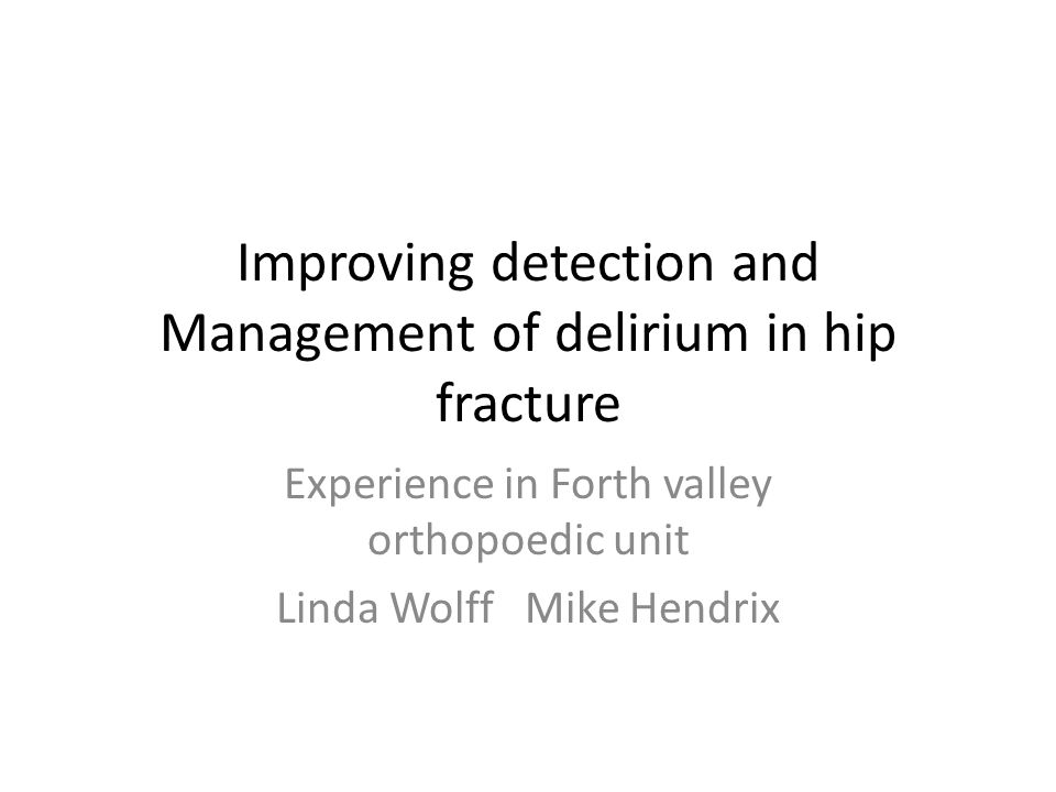Improving detection and Management of delirium in hip fracture
