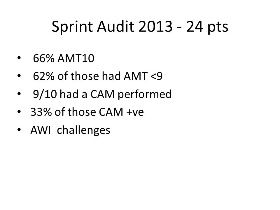 Sprint Audit 2013 - 24 pts 66% AMT10 62% of those had AMT <9