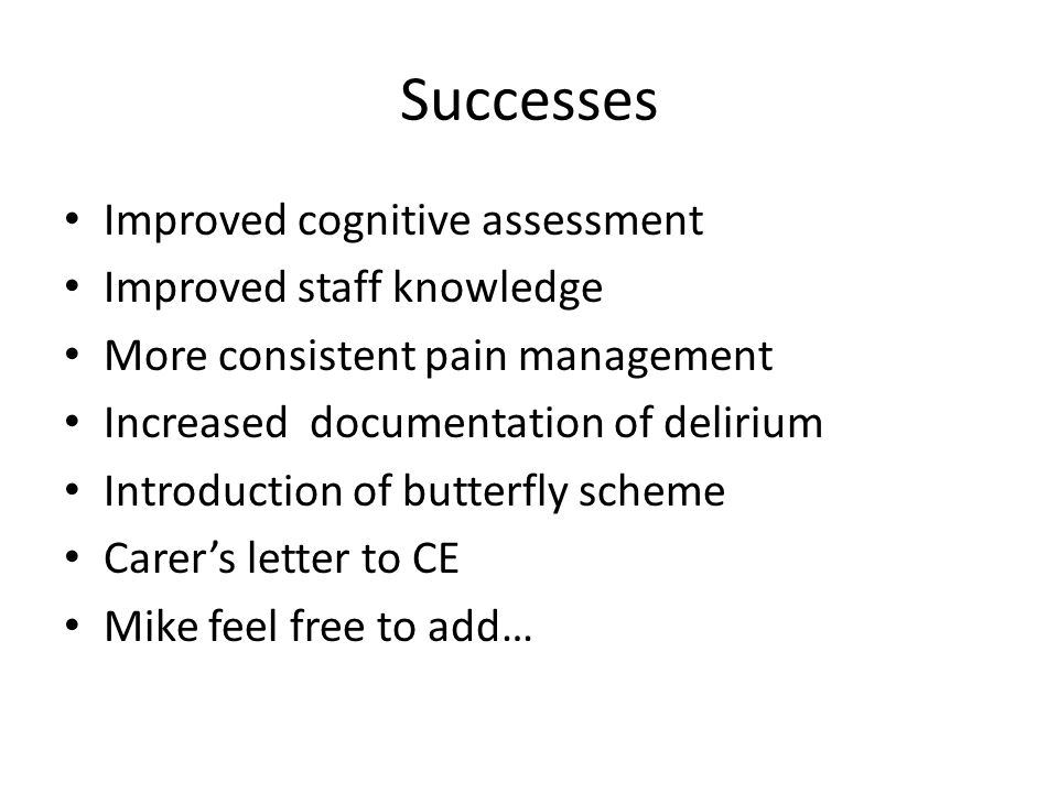 Successes Improved cognitive assessment Improved staff knowledge