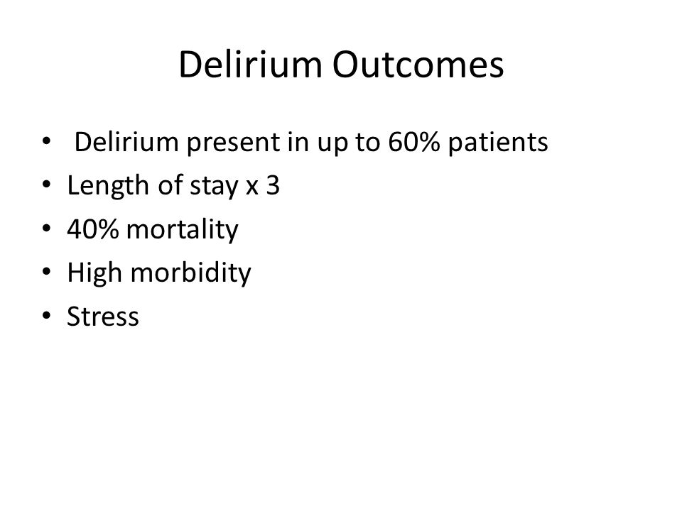 Delirium Outcomes Delirium present in up to 60% patients