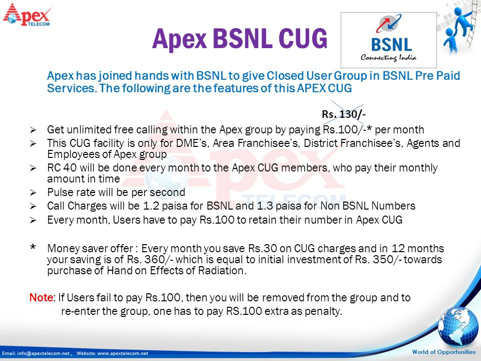 Apex BSNL CUG Apex has joined hands with BSNL to give Closed User Group in BSNL Pre Paid Services. The following are the features of this APEX CUG.