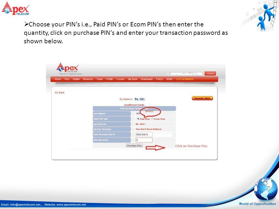 Choose your PIN's i.e., Paid PIN's or Ecom PIN's then enter the