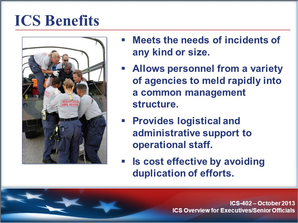 ICS Benefits Meets the needs of incidents of any kind or size.