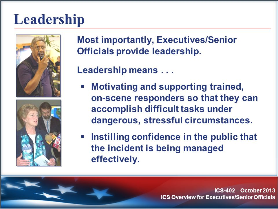 Leadership Most importantly, Executives/Senior Officials provide leadership. Leadership means . . .