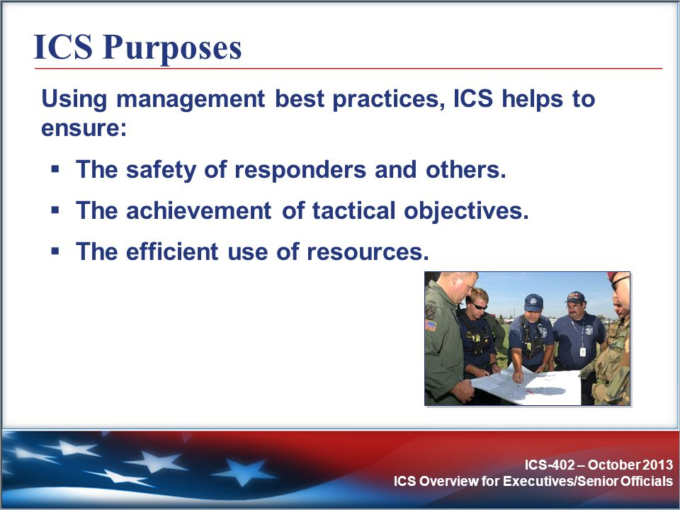 ICS Purposes Using management best practices, ICS helps to ensure:
