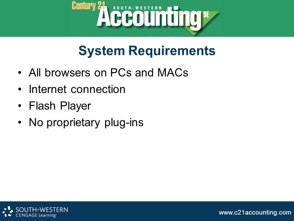 System Requirements All browsers on PCs and MACs Internet connection