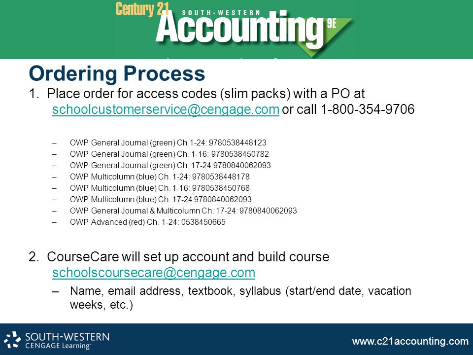 Ordering Process 1. Place order for access codes (slim packs) with a PO at schoolcustomerservice@cengage.com or call 1-800-354-9706.