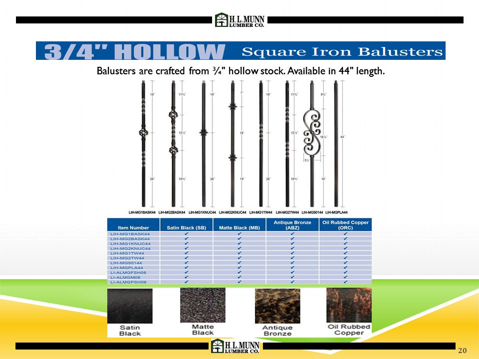 Balusters are crafted from ¾ hollow stock. Available in 44 length.