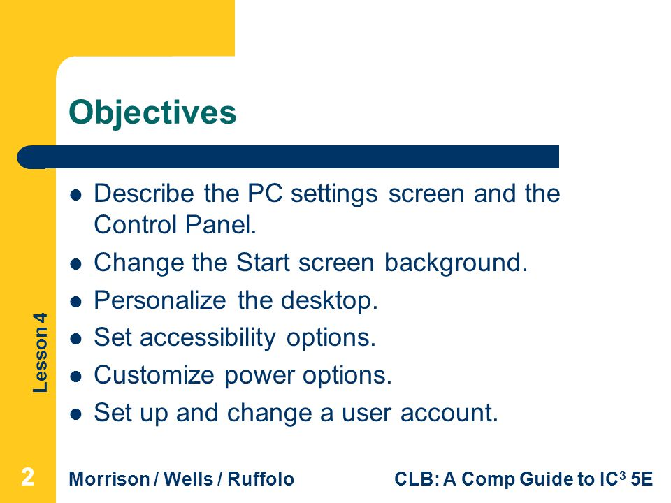 Objectives Describe the PC settings screen and the Control Panel.