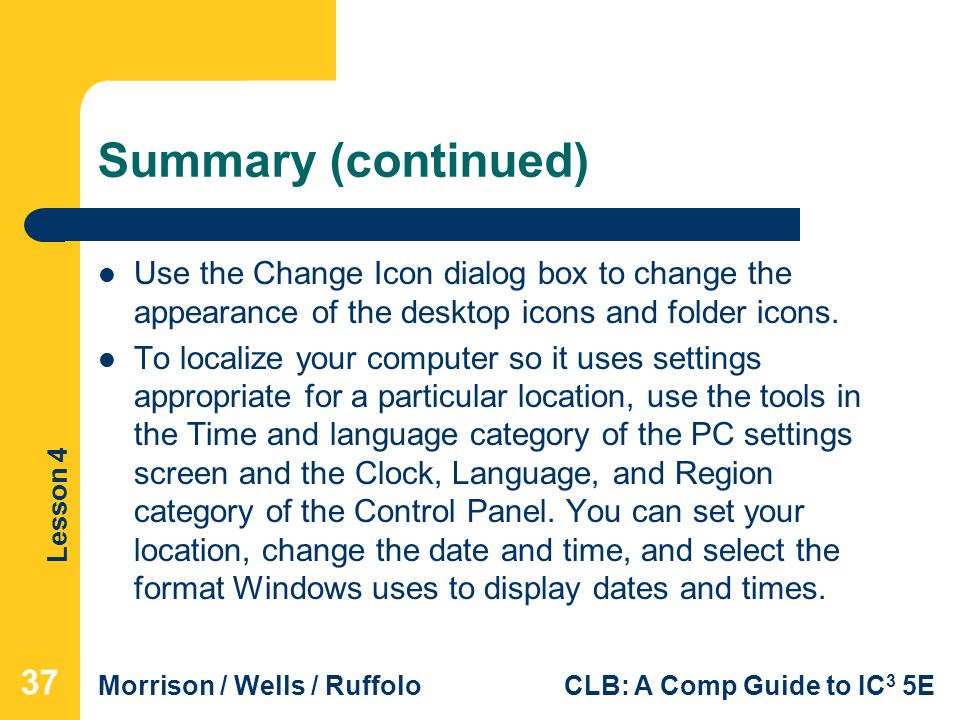 Summary (continued) Use the Change Icon dialog box to change the appearance of the desktop icons and folder icons.